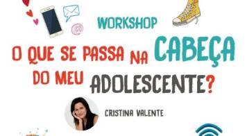 """Workshop com Cristina Valente """"O que se passa na cabeça do meu adolescente?"""""""